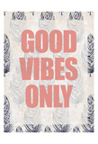 Good Vibes Only Prints by Kimberly Allen