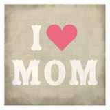 I Love Mom Prints by Kimberly Allen