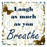 Laugh as Much Posters by Kimberly Allen