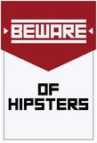 Beware Of Hipsters - Vertical Sign Kunstdrucke