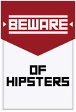 Beware Of Hipsters - Vertical Sign Print