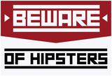 Beware Of Hipsters - Horizontal Sign Prints