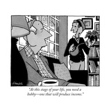 """At this stage of your life, you need a hobby—one that will produce income - New Yorker Cartoon Regular Giclee Print by William Haefeli"