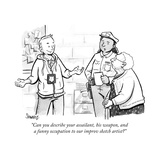 """Can you describe your assailant, his weapon, and a funny occupation to ou..."" - New Yorker Cartoon Regular Giclee Print by Benjamin Schwartz"