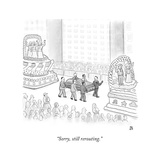 """Sorry, still rerouting."" - New Yorker Cartoon Regular Giclee Print by Paul Noth"