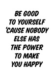 The Power To Be Good To Yourself Plakater