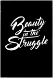 Beauty in the Struggle Posters