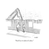 """""""You'll see it when it's done."""" - New Yorker Cartoon Giclee Print by Robert Leighton"""