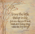 Enjoy The Little Things Art Print by Karen Tribett