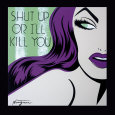 Shut Up or I'll Kill You Lámina por Niagara