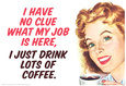 No Clue What My Job Is I Just Drink Coffee Funny Poster Póster