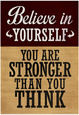 Believe in Yourself You are Stronger Than You Think Plakát