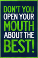 Don't You Open Your Mouth About the Best! plakat