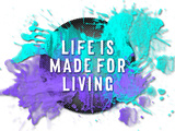 Life Is Made For Living