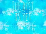 The Best Is Yet