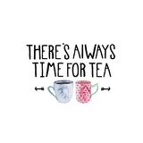Theres Always Time For Tea