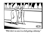 """""""""""Well, there's no sense in us both getting a lobotomy."""""""" - New Yorker Cartoon"""