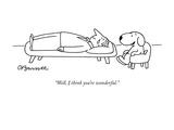 """""Well, I think you're wonderful."""" - New Yorker Cartoon"