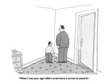 """""""""""When I was your age I didn't even have a corner to stand in."""""""" - Cartoon"""