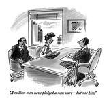 """""A million men have pledged a new start?but not him!"""" - New Yorker Cartoon"