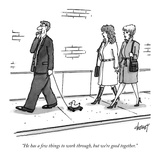 """""He has a few things to work through, but we're good together."""" - New Yorker Cartoon"