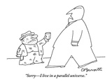 """""""""""Sorry?I live in a parallel universe."""""""" - New Yorker Cartoon"""