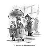"""""""""""Is that with or without goat cheese?"""""""" - New Yorker Cartoon"""