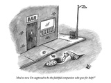 """""And so now I'm supposed to be the faithful companion who goes for help?"""" - New Yorker Cartoon"