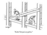 """""""""""Escher! Get your ass up here."""""""" - New Yorker Cartoon"""