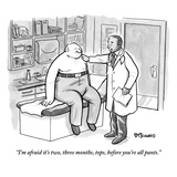 """""I'm afraid it's two, three months, tops, before you're all pants."""" - New Yorker Cartoon"