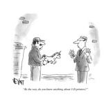 """""""""""By the way, do you know anything about 3-D printers?"""""""" - Cartoon"""