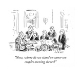 """""""""""Now, where do we stand on same-sexcouples owning slaves?"""""""" - Cartoon"""