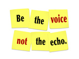 The Words Be the Voice Not the Echo as a Saying or Quote Printed on Yellow Sticky Notes