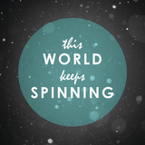 The World Keeps Spinning
