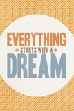 Everything Starts With a Dream