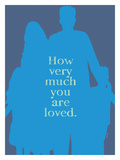 How Very Much You Are Loved (Blue)