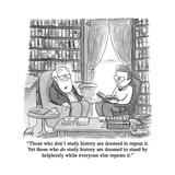 """""""""""Those who don't study history are doomed to repeat it. Yet those who do s?"""""""" - Cartoon"""