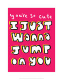 You're So Cute I Just Wanna Jump On You - Tommy Human Cartoon Print