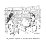 """""""""""Do you have any books on the white-male experience?"""""""" - New Yorker Cartoon"""