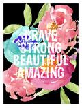 Brave,Strong, Beautiful, Amazing