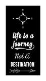 Life Is A Journey Not A Destination black