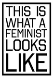 This Is What A Feminist Looks Like - BW Pósters