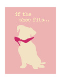 Shoe Fits - Pink Version Stampe di  Dog is Good