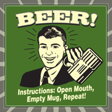 Beer! Instructions: Open Mouth, Empty Mug, Repeat! Poster af  Retrospoofs