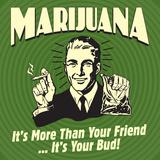Marijuana! it's More Than a Friend, it's Your Bud! Posters por  Retrospoofs