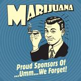 Marijuana! Proud Sponsors of Umm We Forget! Affischer av  Retrospoofs