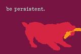 Persistent - Red Version Signe en plastique rigide par  Dog is Good