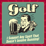 Golf! I Support Any Sport That Doesn't Involve Running! Plakater af  Retrospoofs