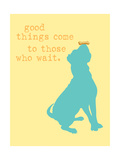 Good Things Come - Yellow Version Posters par  Dog is Good
