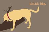 Think Big - Naturals Version Kunst von  Dog is Good